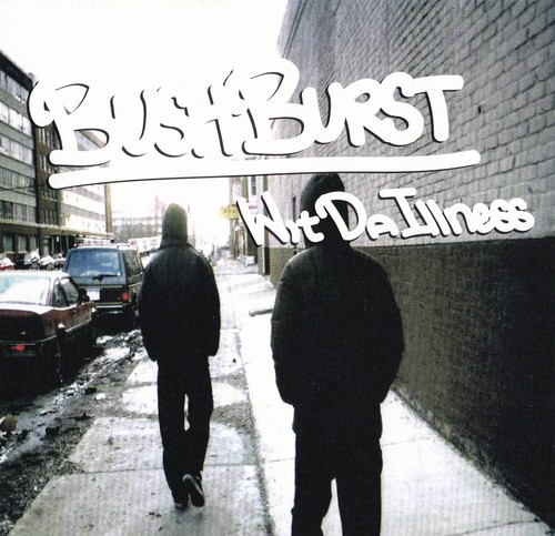 BUSHBURST / WIT DA ILLNESS