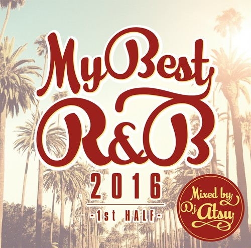 DOWNLOAD : MYBEST OF R&B 2016 -1st Half- / Mixed by DJ ATSU