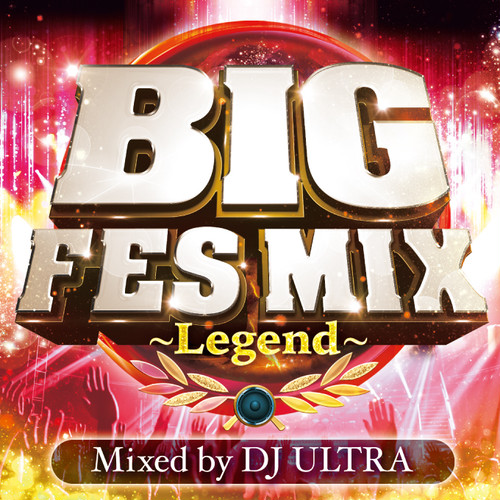 BIG FES MIX ~Legend~ Mixed by DJ ULTRA