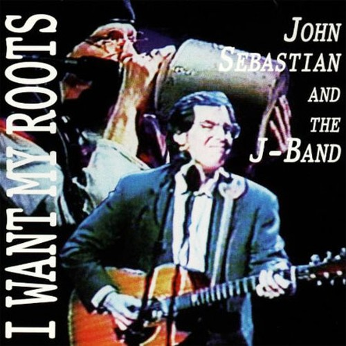 CD 「I WANT MY ROOTS / JOHN SEBASTIAN & THE J BAND」
