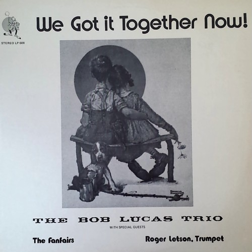Bob Lucas Trio - We Got It Together Now!