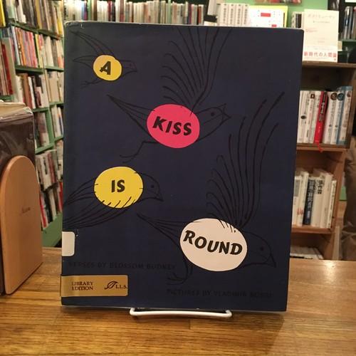 A KISS IS ROUND / Blossom Budney(ブロッサム・バドニー), Vladimir Bobri(ウラジミール・ボブリ)