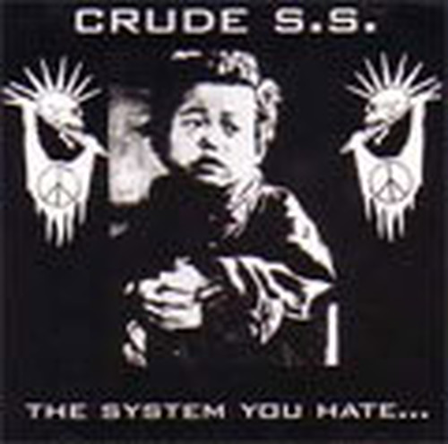 CRUDE S.S./THE SYSTEM YOU HATE...