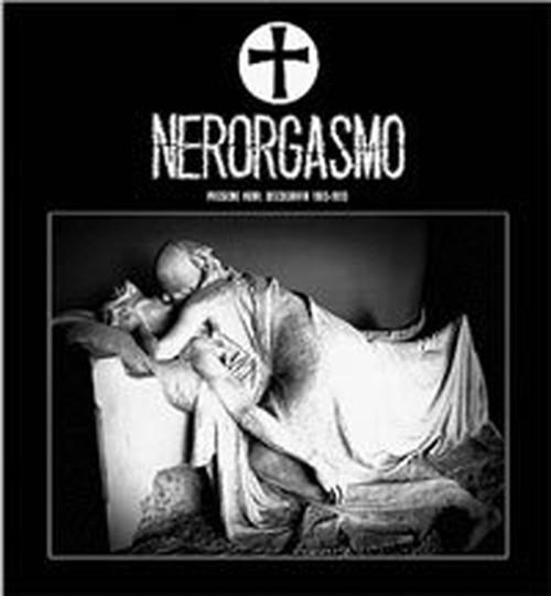 Nerorgasmo - Passione Nera Discografia 1985-1993 LP
