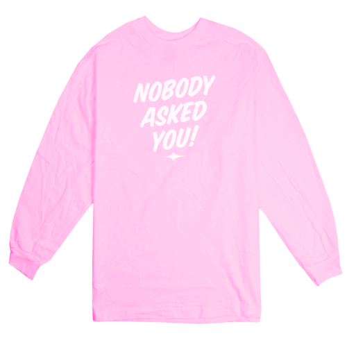 "LIL BULLIES""NOBODY ASKED YOU LONGSLEEVE T-SHIRT """
