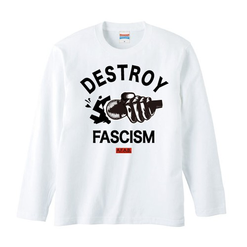 DESTROY FASCISM(A.F.A.B.:ALL FASCISTS ARE BASTARDS)LONG SLEEVE(白ボディー )