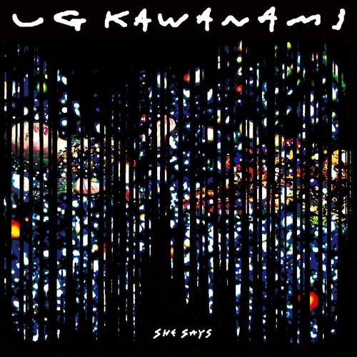 SHE SAYS / UG KAWANAMI