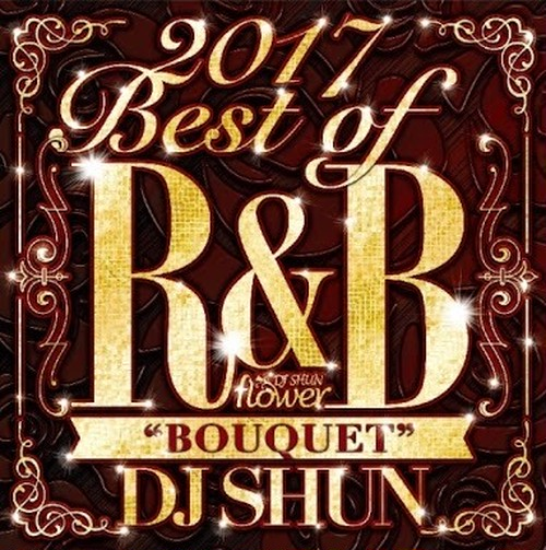 [MIX CD] DJ SHUN / 2017 Best of R&B BOUQUET