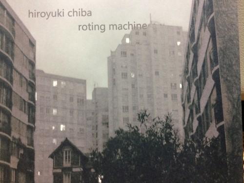 「 roting machine 」 hiroyuki chiba