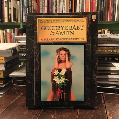 Goodbye Baby & Amen: A Saraband For The Sixties / David Bailey(デヴィッド・ベイリー)& Peter Evans(ピーター・エバンス)