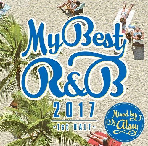 MYBEST OF R&B 2017 -1st HALF- / Mixed by DJ ATSU