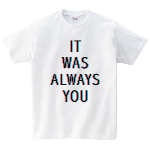 It's Always You Tシャツ