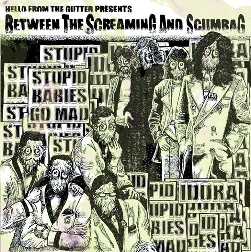 "IDORA/STUPID BABIES GO MAD ""BETWEEN THE SCREAMING AND SCUMBAG"""