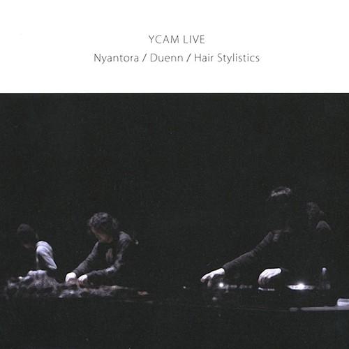 Nyantora / Duenn / Hair Stylistics「YCAM LIVE」