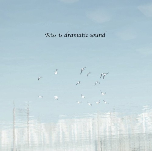 Kiss is dramatic sound