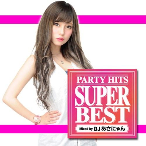 PARTY HITS SUPER BEST Mixed by DJ あさにゃん