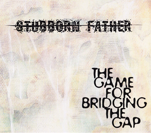 """STUBBORN FATHER """"THE GAME FOR BRIDGING THE GAP"""" CD"""