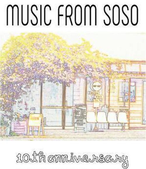 """MUSIC CAFE SOSO 10th Anniversary LIVE ALBUM"" 「MUSIC FROM SOSO」"