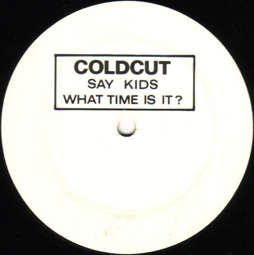 Cold Cut / Say Kids What Time Is It?
