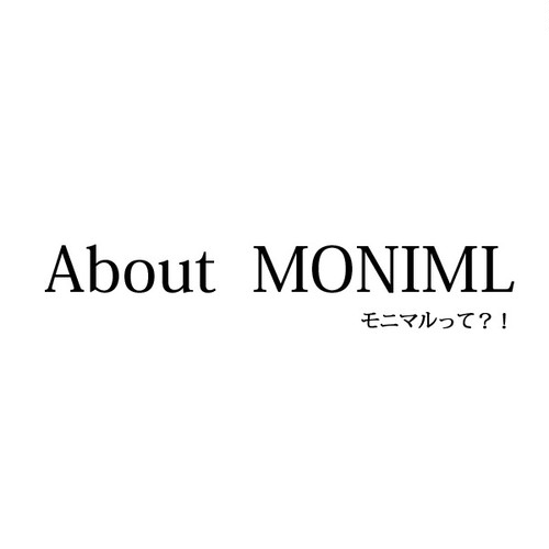 About MONIMAL/モニマルについて