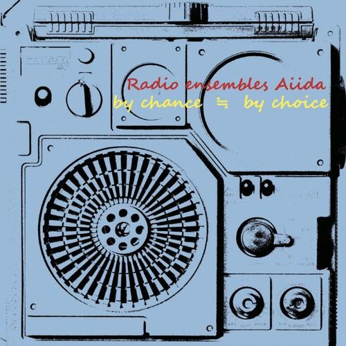 Radio ensembles Aiida:by chance ≒ by choice(SPF-013)