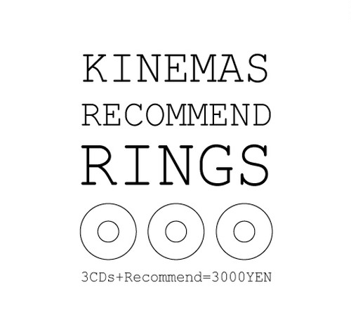 "RECOMMEND CDs""KINEMAS RECOMMEND RINGS"""