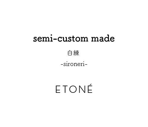 semi-custom made   白練  -sironeri-