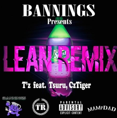 """LEAN""(BANNINGS REMIX) T'z feat. TSURU,CZTIGER"