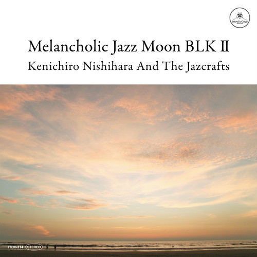 Kenichiro Nishihara And The Jazcrafts 「Melancholic Jazz Moon BLK Ⅱ」