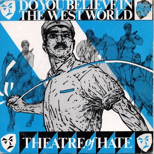 【7inch・英盤】Theatre Of Hate / Do You Believe In The Westworld