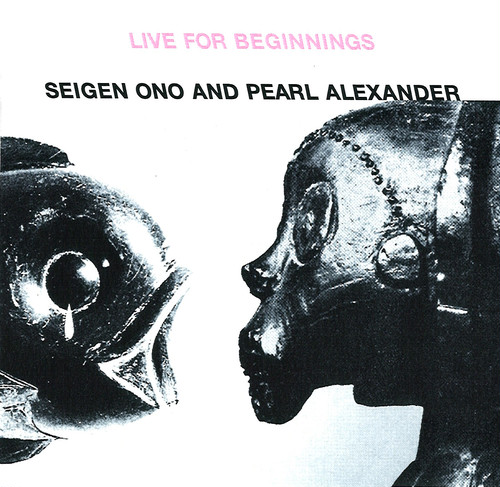 LIVE FOR BEGINNINGS / SEIGEN ONO AND PEARL ALEXANDER (SD2030)