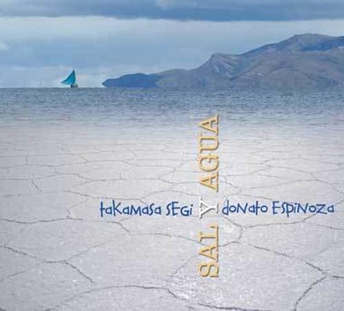 『SAL Y AGUA』 TAKAMASA SEGI Y DONATO ESPINOZA