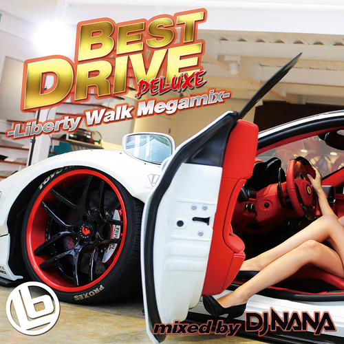 BEST DRIVE DELUXE -Liberty Walk Megamix- mixed by DJ NANA
