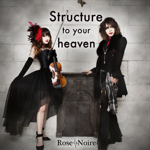 Rose Noire / Structure to your heaven
