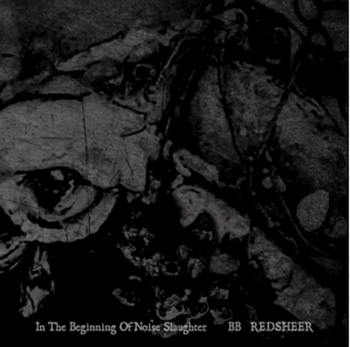 BB/REDSHEER「In the beginning of noise slaughter」