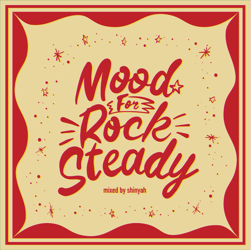 """""""Mood For Rocksteady"""" mixed by Shinyah"""
