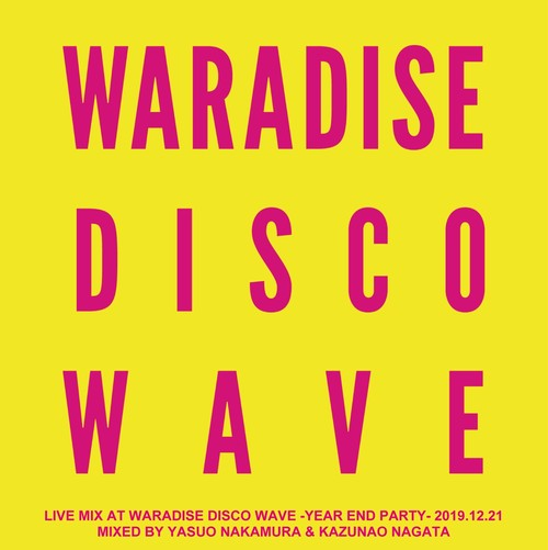 『LIVE MIX AT WARADISE DISCO WAVE -YEAR END PARTY- 2019.12.21』Mixed by 中村保夫 & 永田一直