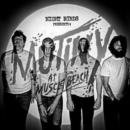 NIGHT BIRDS/MUTINY AT MUSCLE BEACH