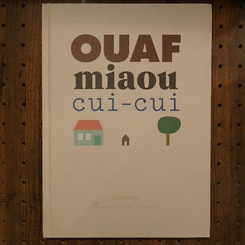 Ouaf, Miaou, Cui-Cui / Cecile Boyer