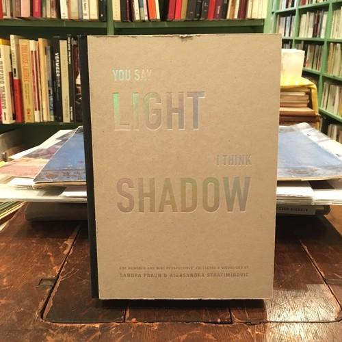 You Say LIGHT I Think SHADOW / Sandra Praun(サンドラ・ブラウン), Aleksandra Stratimirovic