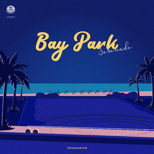 Cheesemind / 海湾公园小夜曲 Bay Park Serenade