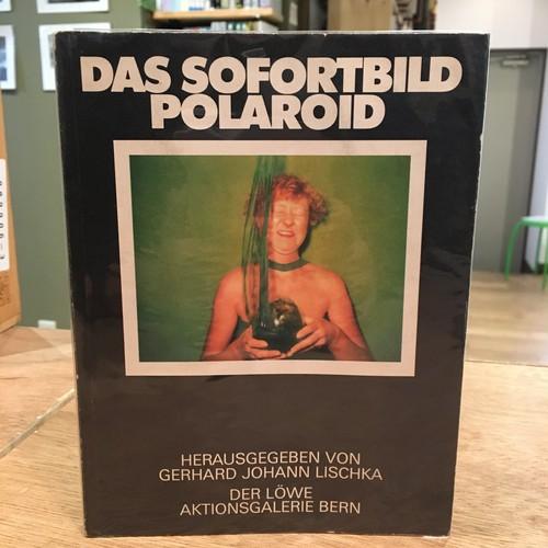 Das Sofortbild Polaroid / Gerhard Johann Lischka