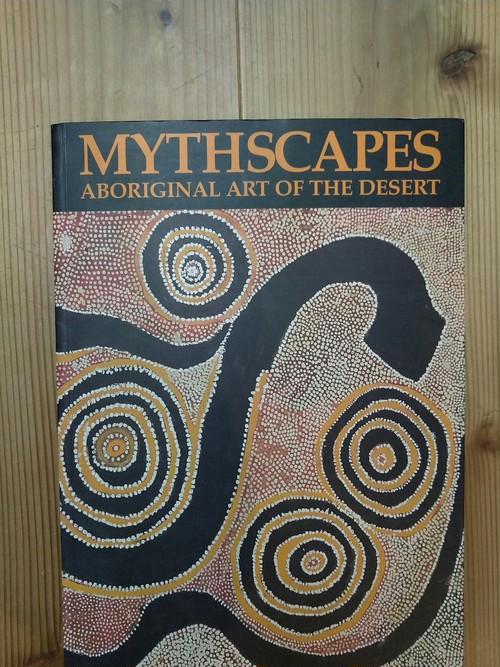 MYTHSCAPES ABORIGINAL ART OF THE DESERT