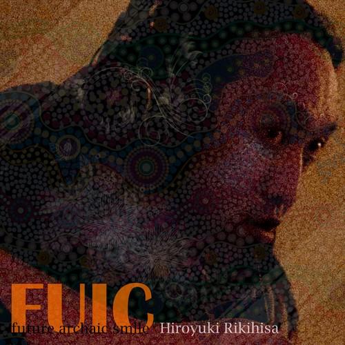 """力久博之 - """"FUIC - future archaic smile -"""""""