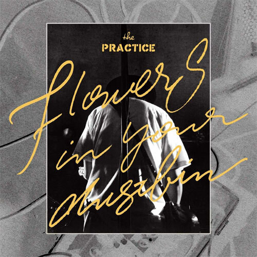 """[CD] the PRACTICE """"Flowers In Your Dustbin"""""""