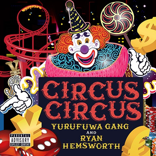 "ゆるふわギャング & RYAN HEMSWORTH ""CIRCUS CIRCUS"""