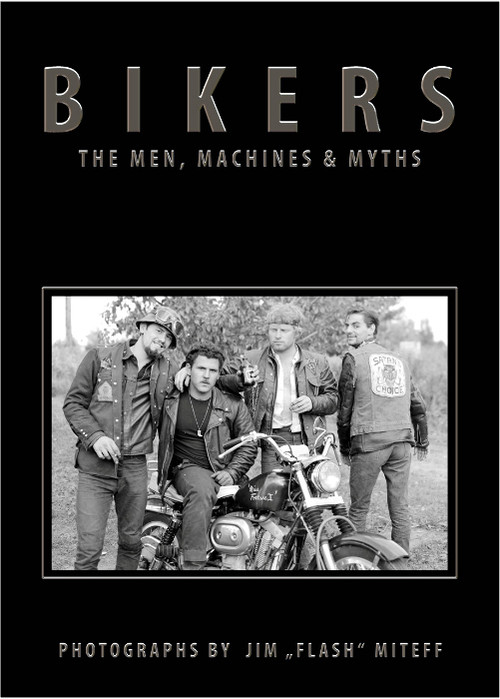 "BIKERS;The Men, Machines & Myths - Photos by Jim ""FLASH"" Miteff"