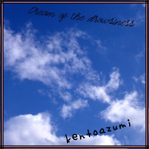 kentoazumi 22nd 配信限定シングル Dream of the drowsiness (Kicked Remix)(WAV/Hi-Res)