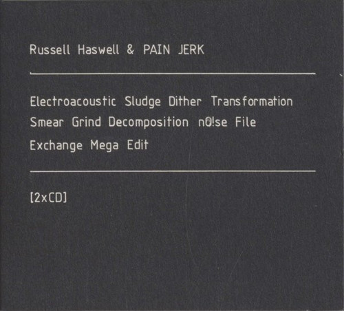 Russell Haswell & PainJerk ‎– Electroacoustic Sludge Dither Transformation Smear Grind Decomposition nO!se File Exchange Mega Edit(2CD)