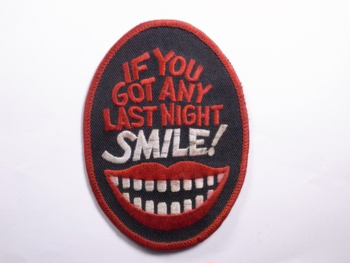 "OLD PATCH""IF YOU GOT ANY LAST NIGHT SMILE"""